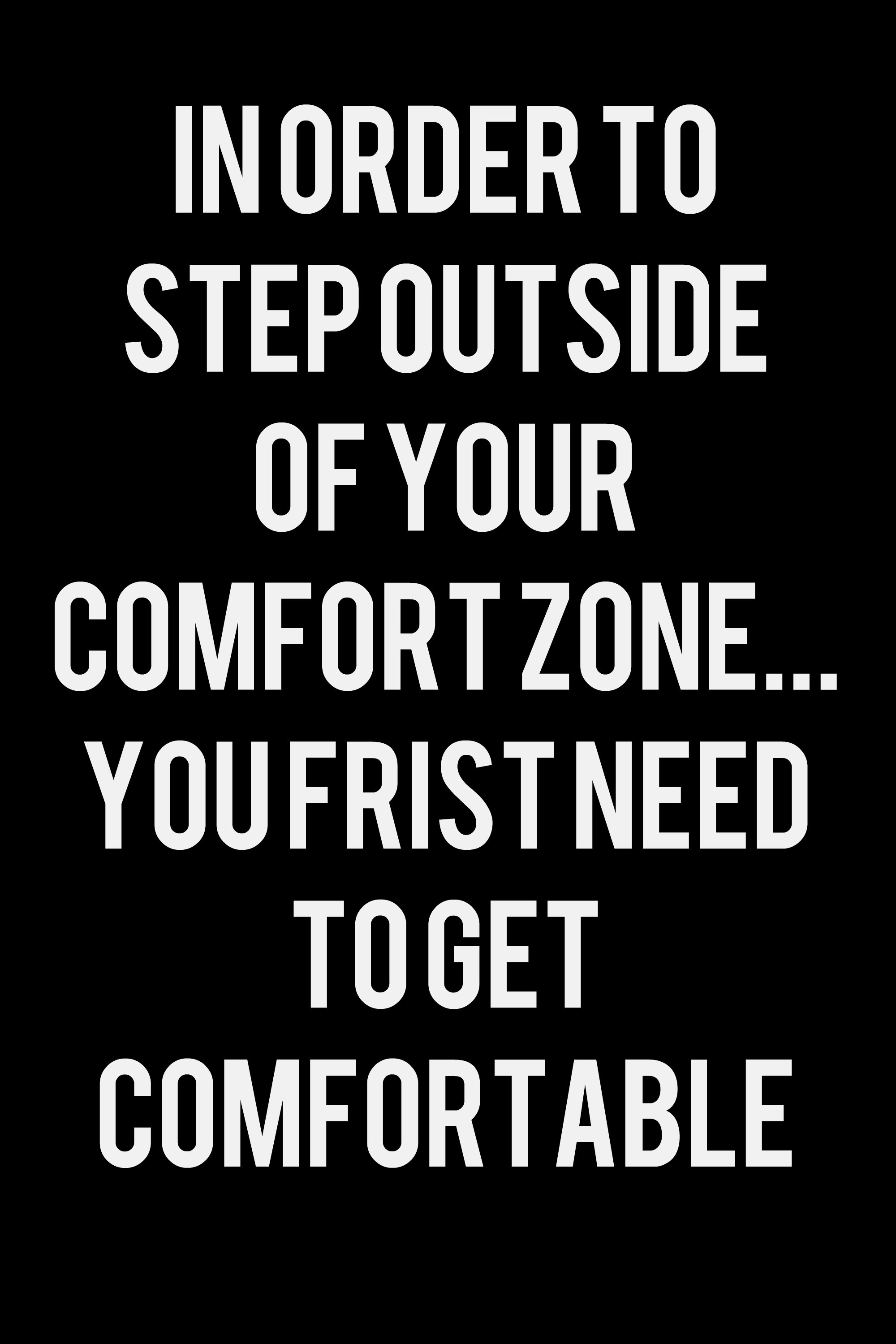 find your comfort zone before getting out of it