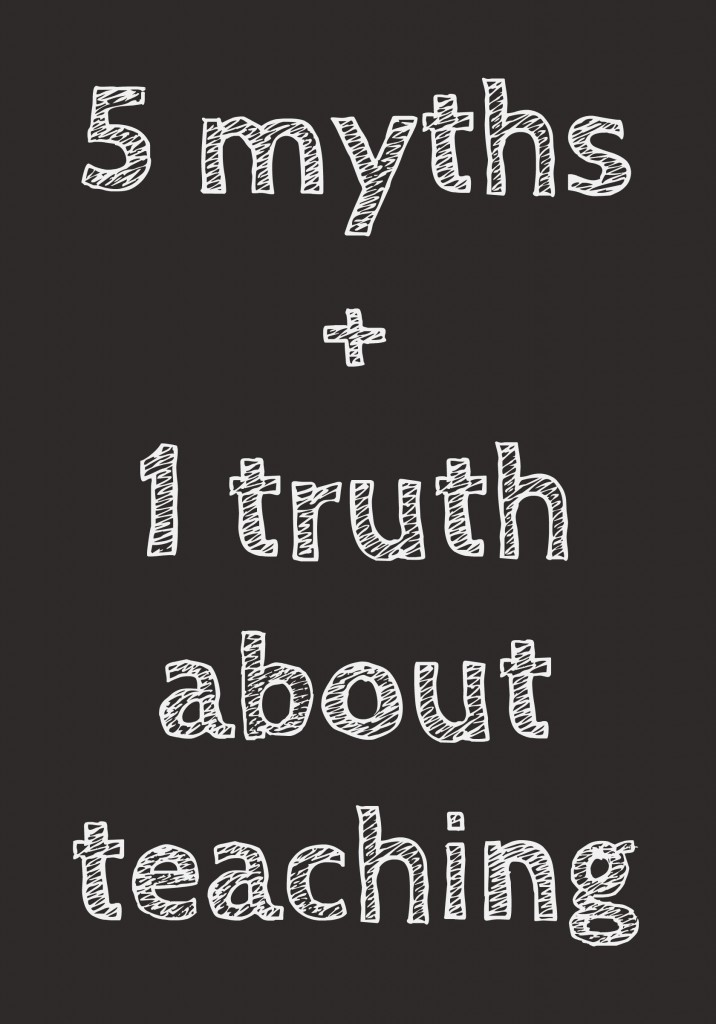5 myths plus 1 truth about teaching