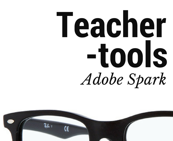 Teacher Tools: Are you using Adobe Spark?